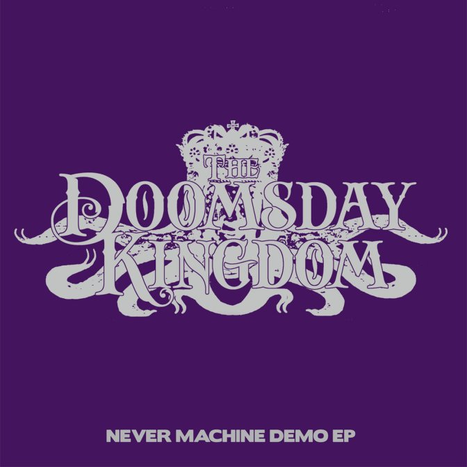 The Doomsday Kingdom – Never Machine Demo EP (Review)